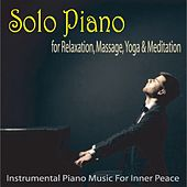 Solo Piano for Relaxation, Massage, Yoga & Meditation: Instrumental Piano Music for Inner Peace by Robbins Island Music Group