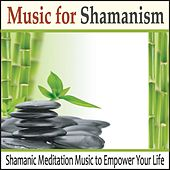Music for Shamanism: Shamanic Meditation Music to Empower Your Life by Robbins Island Music Group