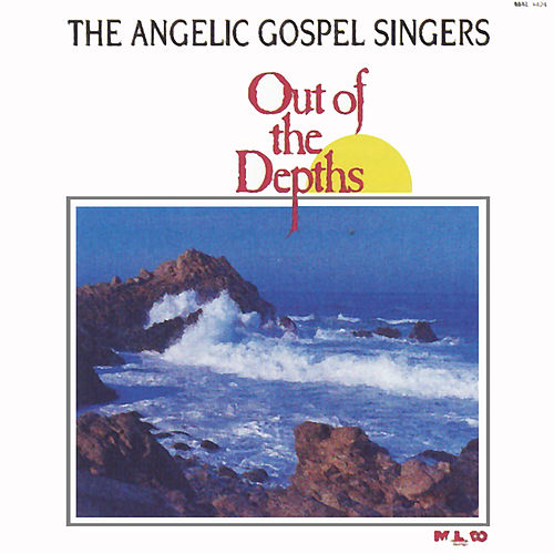 Out of the Depths by Angelic Gospel Singers