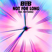 Not For Long (feat. Trey Songz) by B.o.B