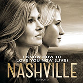 I Know How To Love You Now by Nashville Cast
