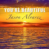 You're Beautiful by Jason Alvarez