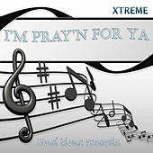 I'm Pray'n for Ya by Xtreme