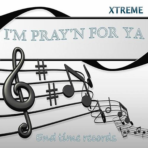 I'm Pray'n for Ya by Xtreme