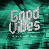 Good Vibes – Chill & Deephouse by Various Artists