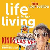 Hip Hop-Eration: Life Is for Living (feat. Hannah Leigh & ElleX) by kings