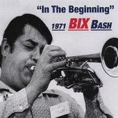 Bix 1971 Bash in the Beginning by Bix Beiderbecke