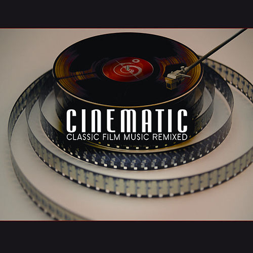 Cinematic: Classic Film Music Remixed by Various Artists