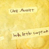 Hello, Little Captain by Chris Merritt