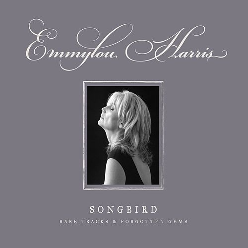 Songbird: Rare Tracks & Forgotten Gems by Emmylou Harris