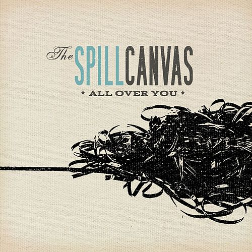All Over You by The Spill Canvas