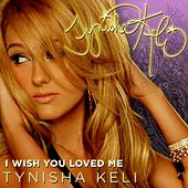 I Wish You Loved Me by Tynisha Keli