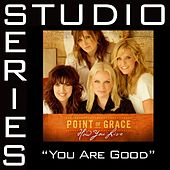 You Are Good [Studio Series Performance Track] by Point of Grace