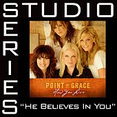 He Believes In You [Studio Series Performance Track] by Point of Grace