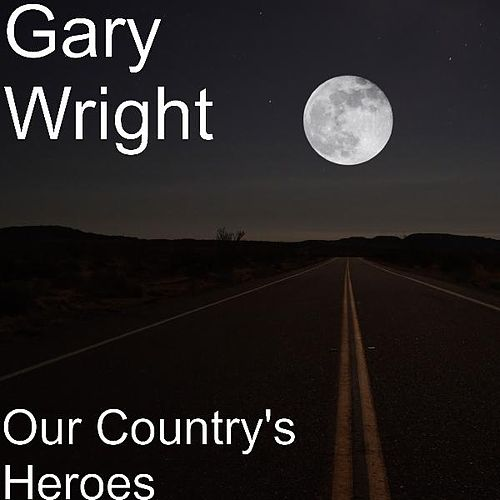 Our Country's Heroes by Gary Wright