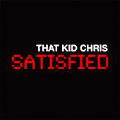 Satisfied by That Kid Chris