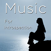 Music for Introspection and Meditation: Relaxing and Calming Songs and Nature Sounds for Exploring Your Soul and Opening Your Mind by Various Artists