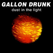 Dust In The Light by Gallon Drunk