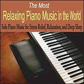 The Most Relaxing Piano Music in the World: Solo Piano Music for Stress Relief, Relaxation, And Deep Sleep by Robbins Island Music Group