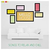 Mello House - Songs to Relax and Chill by Various Artists