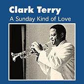 A Sunday Kind of Love by Clark Terry