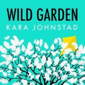 Wild Garden by Kara Johnstad