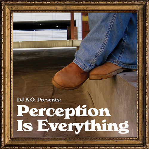 Perception Is Everything by Dj K.O.