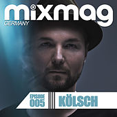 Mixmag Germany - Episode 005: Kölsch by Various Artists