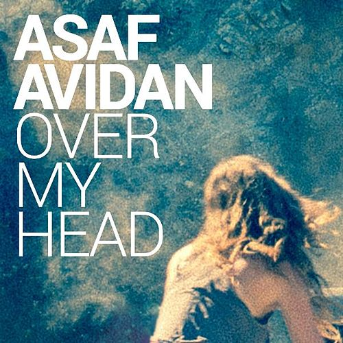 Over My Head by Asaf Avidan