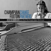 Change Partners - Live at Yardbird Suite by Champian Fulton