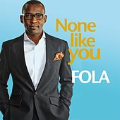 None Like You by Fola