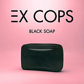 Black Soap by Ex Cops