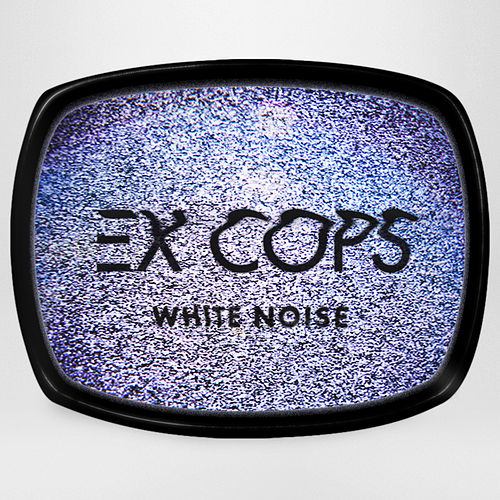 White Noise by Ex Cops