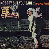 Nobody But You Babe by Clarence Reid