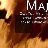 Owe You My Life (feat. Lavonne Jackson Wright) by M.A.J.