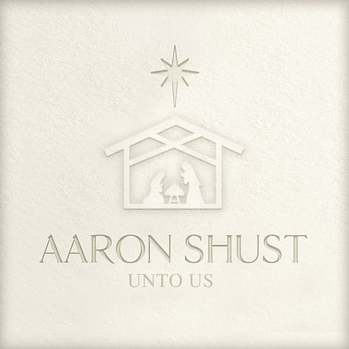 Unto Us by Aaron Shust