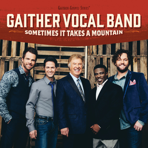 Sometimes It Takes A Mountain by Gaither Vocal Band
