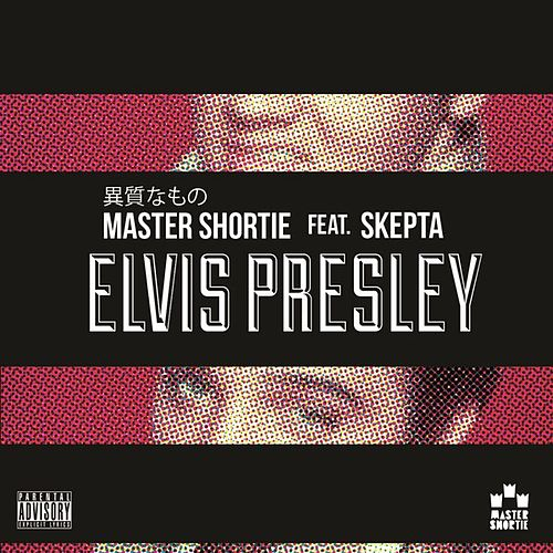 Elvis Presley (feat. Skepta) by Master Shortie