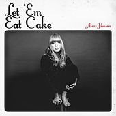 Let 'Em Eat Cake by Alexz Johnson