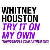 Try It On My Own by Whitney Houston