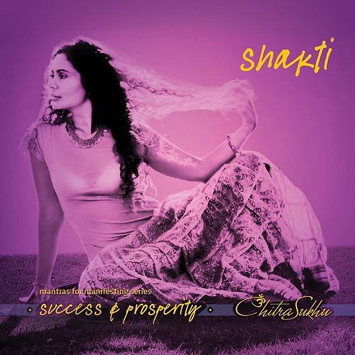 Shakti: Mantras for Manifesting Success And Prosperity by Chitra Sukhu