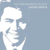 Noches Románticas Con Lucho Gatica by Lucho Gatica