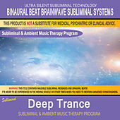 Deep Trance - Subliminal & Ambient Music Therapy by Binaural Beat Brainwave Subliminal Systems