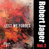 The Music of Robert Jager, Vol. 2: Lest We Forget by Various Artists