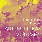 Timothy Rhea Presents: Autumn Tubas, Vol. 2 by Various Artists