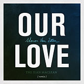 Our Love (The Juan MacLean Remix) by Sharon Van Etten