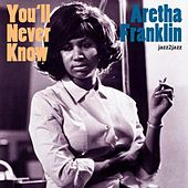 You'll Never Know by Aretha Franklin