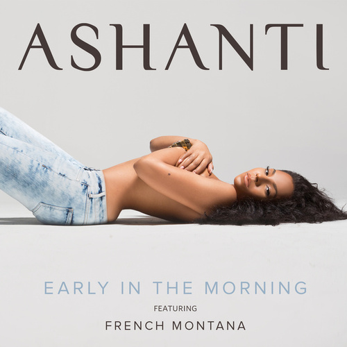 Early In The Morning (feat. French Montana) von Ashanti