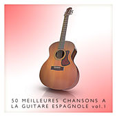 50 meilleures chansons à la guitare espagnole Vol. 1 by Various Artists