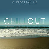 A Playlist to Chill Out by Various Artists